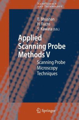 Applied Scanning Probe Methods V: Scanning Probe Microscopy Techniques (NanoScience and Technology) (v. 5)