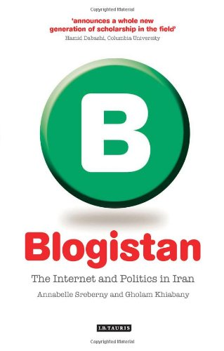 Blogistan: The Internet and Politics in Iran...