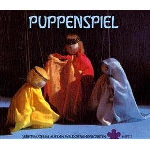 Puppenspiel: Anleitungen für die Einrichtungen verschiedener Spielmöglichkeiten und die Herstellung einfacher Figuren