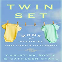 Twin Set: Moms of Multiples Share Survive and Thrive Secrets (       UNABRIDGED) by Christina Boyle, Cathleen Stahl Narrated by Gwen Hughes