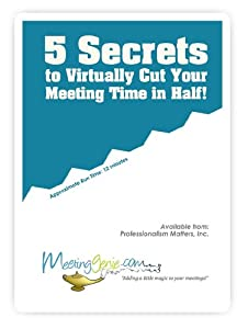 Meeting Facilitation Training: 5 Secrets to Virtually Cut Your Meeting Time in Half!