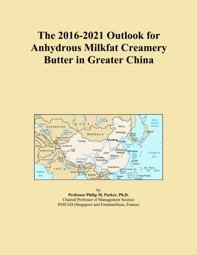 The 2016-2021 Outlook for Anhydrous Milkfat Creamery Butter in Greater China PDF