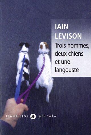 Trois hommes, deux chiens et une langouste - Ian Levison
