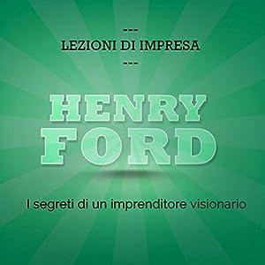 Henry Ford: I segreti di un imprenditore visionario (Lezioni d'impresa) Audiobook