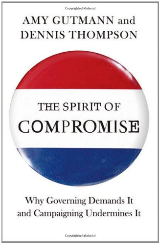 The Spirit of Compromise: Why Governing Demands It and Campaigning Undermines It