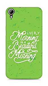 AMEZ every morning is a beautiful morning Back Cover For HTC Desire 828