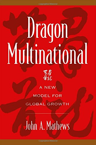Dragon Multinational: A New Model of Global Growth, by John A. Mathews