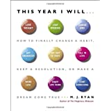 This Year I Will...: How to Finally Change a Habit, Keep a Resolution, or Make a Dream Come True ~ M. J. Ryan