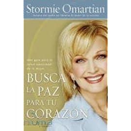 Busca La Paz Para Tu Corazon: Una guia para la salud emocional de la mujer (Spanish Edition) Finding Peace for Your Heart [Paperback] Stormie Omartian