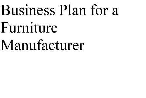 Business Plan for a Furniture Manufacturer (Professional Fill-in-the-Blank Business Plans by type of business)