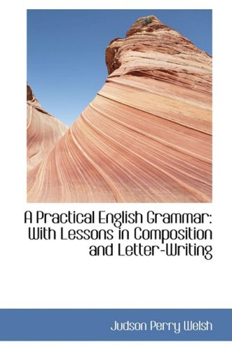 A Practical English Grammar: With Lessons in Composition and Letter-Writing