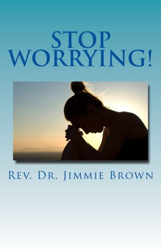 Stop Worrying!: It's a Waste of YOUR Time