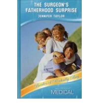 The Surgeon's Fatherhood Surprise (Mills & Boon Medical)