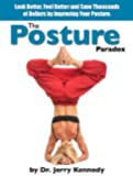 The Posture Paradox: Look Better, Feel Better and Save Thousands of Dollars by Simply Improving Your Posture
