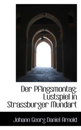 Der Pfingsmontag: Lustspiel in Strassburger Mundart