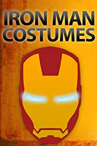 Iron Man Costumes (Instructables Halloween Book 4) by Instructables.com