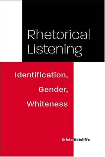 Rhetorical Listening: Identification, Gender, Whiteness...