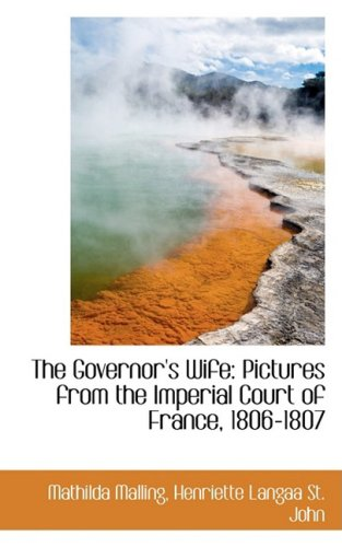The Governor's Wife: Pictures from the Imperial Court of France, 1806-1807