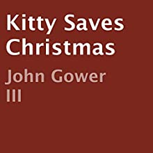 Kitty Saves Christmas (       UNABRIDGED) by John Gower III Narrated by Kirk Harnack