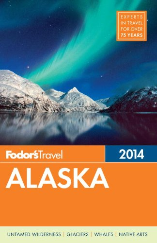 Fodor's Alaska 2014 (Full-color Travel Guide)