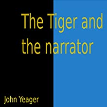 The Tiger and the Narrator Audiobook by John Yeager Narrated by John Yeager