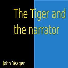 The Tiger and the Narrator | Livre audio Auteur(s) : John Yeager Narrateur(s) : John Yeager