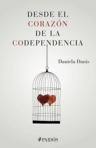 Desde el corazón de la codependencia (Spanish Edition)