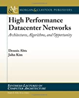 High Performance Datacenter Networks: Architectures, Algorithms, & Opportunities