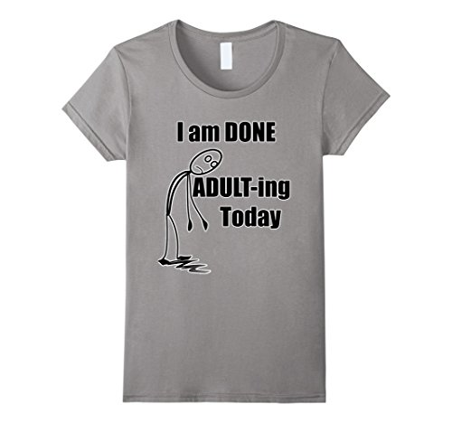 womens-i-am-done-adult-ing-today-funny-t-shirt-medium-slate