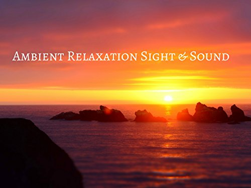 Ambient Relaxation Sight & Sound - Season 1