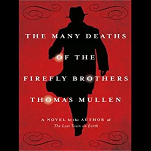 The Many Deaths of the Firefly Brothers | [Thomas Mullen]