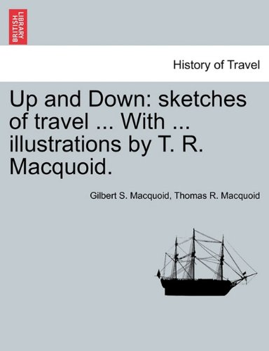 Up and Down: sketches of travel ... With ... illustrations by T. R. Macquoid.