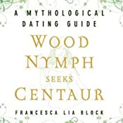 Wood Nymph Seeks Centaur: A Mythological Dating Guide | [Francesca Lia Block]