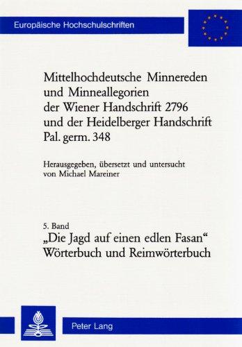 Mittelhochdeutsche Minnereden und Minneallegorien der Wiener Handschrift 2796 und der Heidelberger Handschrift Pal. germ. 348: Die Jagd auf einen edlen Fasan: Wörterbuch und Reimwörterbuch