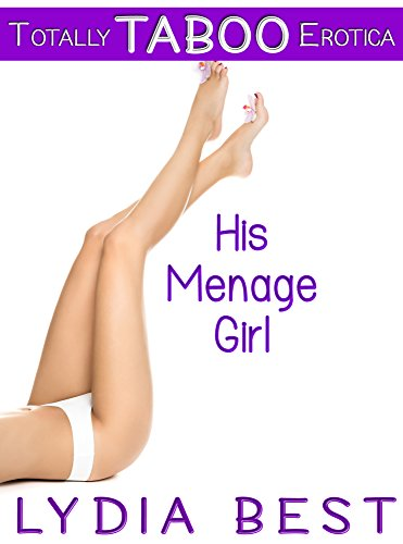Lydia Best - His Ménage Girl: Totally TABOO Erotica
