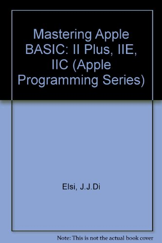 Mastering Apple Basic: II Plus, Iie, IIC (Apple Programming Series)