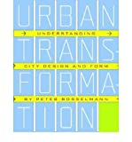 img - for [(Urban Transformation: Understanding City Design and Form )] [Author: Peter Bosselmann] [Nov-2008] book / textbook / text book