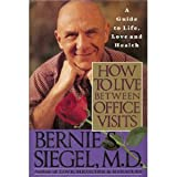 How to Live Between Office Visits: A Guide to Life, Love and Health (0060168005) by Siegel, Bernie S.