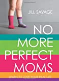 img - for No More Perfect Moms: Learn to Love Your Real Life book / textbook / text book