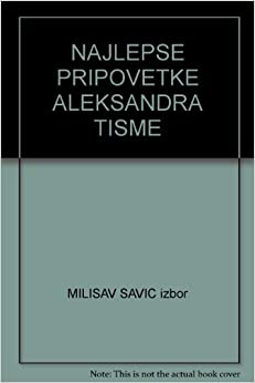 NAJLEPSE PRIPOVETKE ALEKSANDRA TISME: MILISAV SAVIC izbor