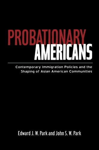 Image for publication on Probationary Americans: Contemporary Immigration Policies and the Shaping of Asian American Communities