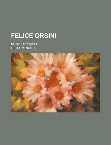 Felice Orsini; Notizie Storiche