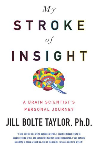 My Stroke of Insight: A Brain Scientist's Personal Journey, Jill Bolte Taylor