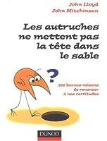 Les autruches ne mettent pas la tête dans le sable : 200 bonnes raisons de renoncer à nos certitudes