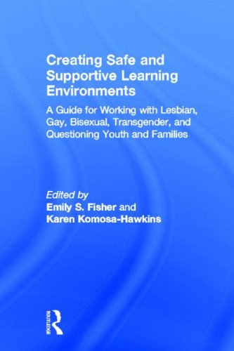 Creating Safe and Supportive Learning Environments: A Guide for Working With Lesbian, Gay, Bisexual, Transgender, and Qu