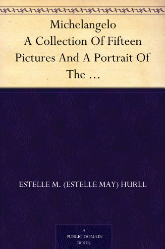 Michelangelo: A Collection of Fifteen Pictures, and a Portrait of the Master