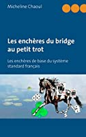 Les ench�res du bridge au petit trot: Les ench�res de base du syst�me standard fran�ais