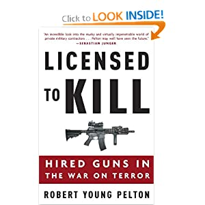 Licensed to Kill: Hired Guns in the War on Terror by Robert Young Pelton