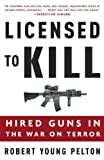Licensed to Kill: Hired Guns in the War on Terror (1400097827) by Pelton, Robert Young