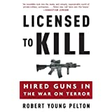 Licensed to Kill: Hired Guns in the War on Terror ~ Robert Young Pelton
